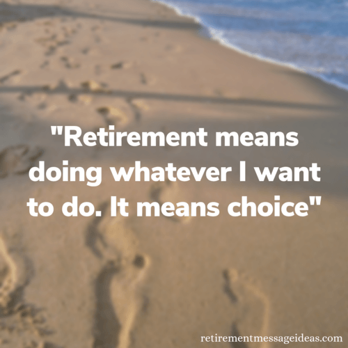 Retirement means choice short quote