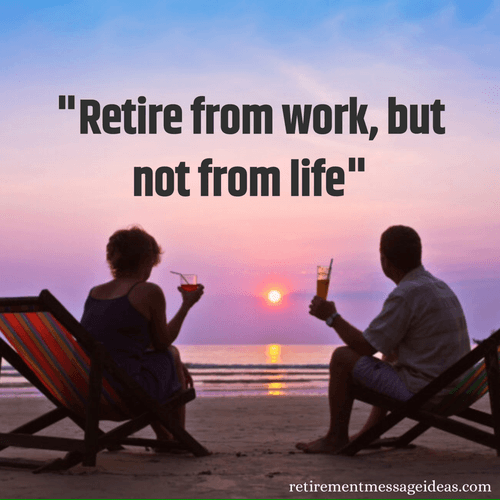Retire from work but not from life inspirational quote
