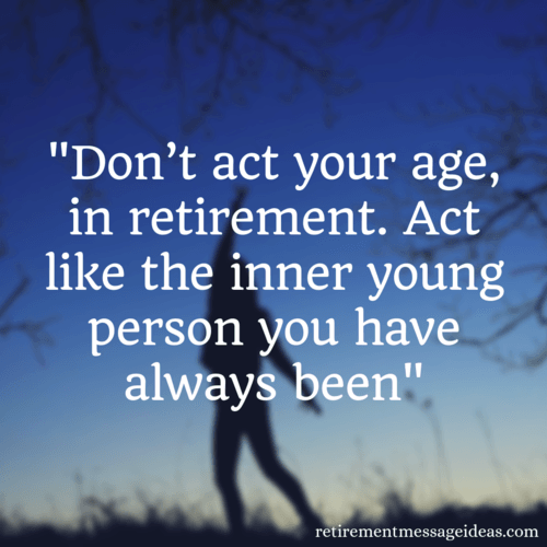 Youthful inspirational retirement quote